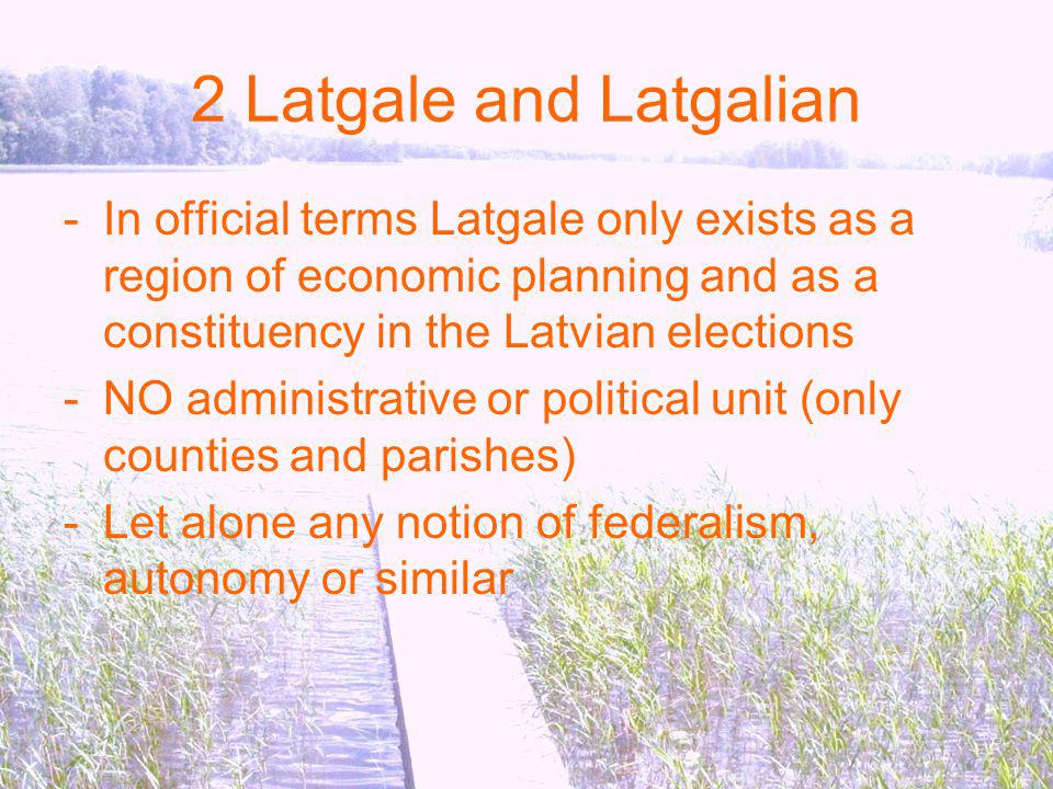 2 Latgale and Latgalian In official terms Latgale only exists as a region of economic planning and as a constituency in the Latvian elections.