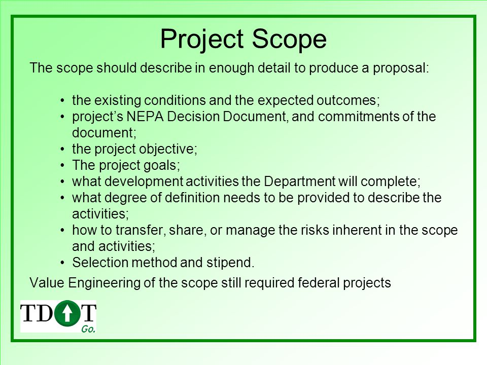 Project Scope The scope should describe in enough detail to produce a proposal: the existing conditions and the expected outcomes;