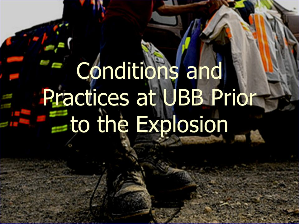 Conditions and Practices at UBB Prior to the Explosion