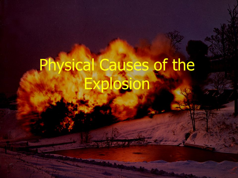 Physical Causes of the Explosion