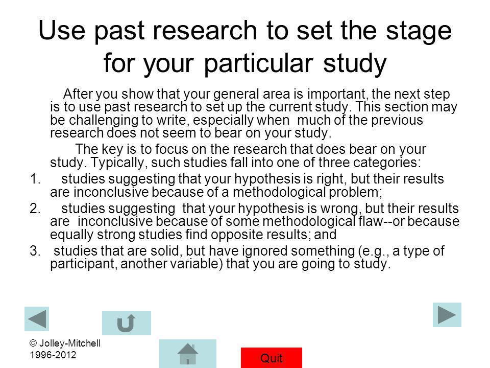 Use past research to set the stage for your particular study