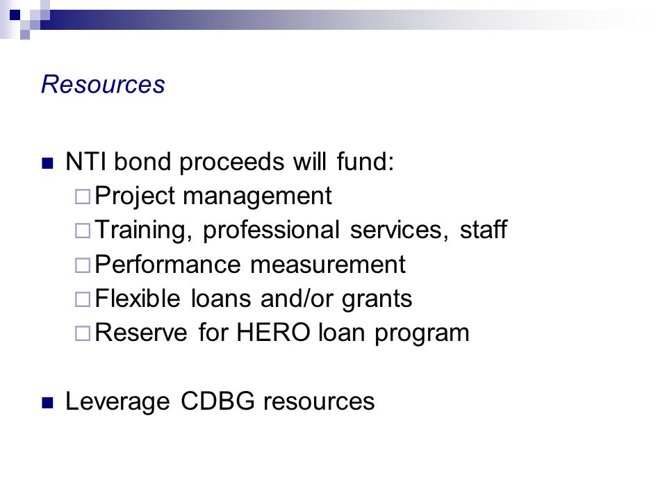 Resources NTI bond proceeds will fund: Project management. Training, professional services, staff.