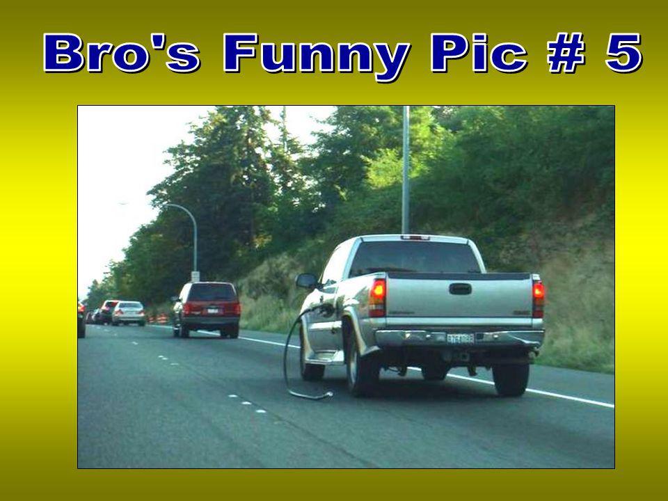 Bro s Funny Pic # 5