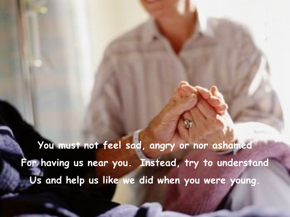 You must not feel sad, angry or nor ashamed