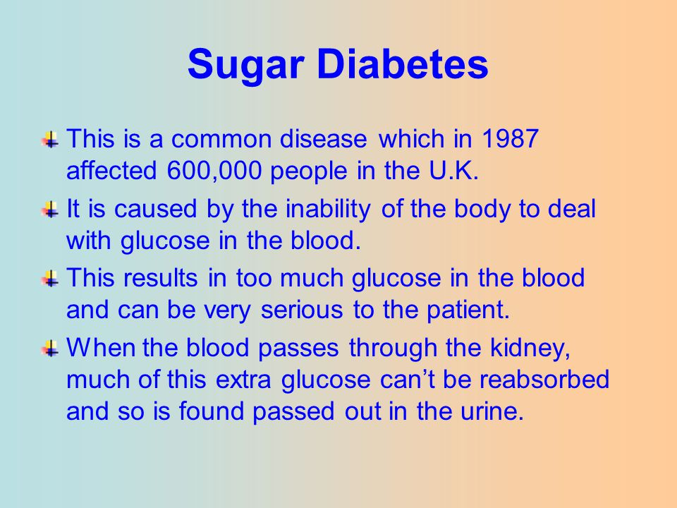 Sugar Diabetes This is a common disease which in 1987 affected 600,000 people in the U.K.