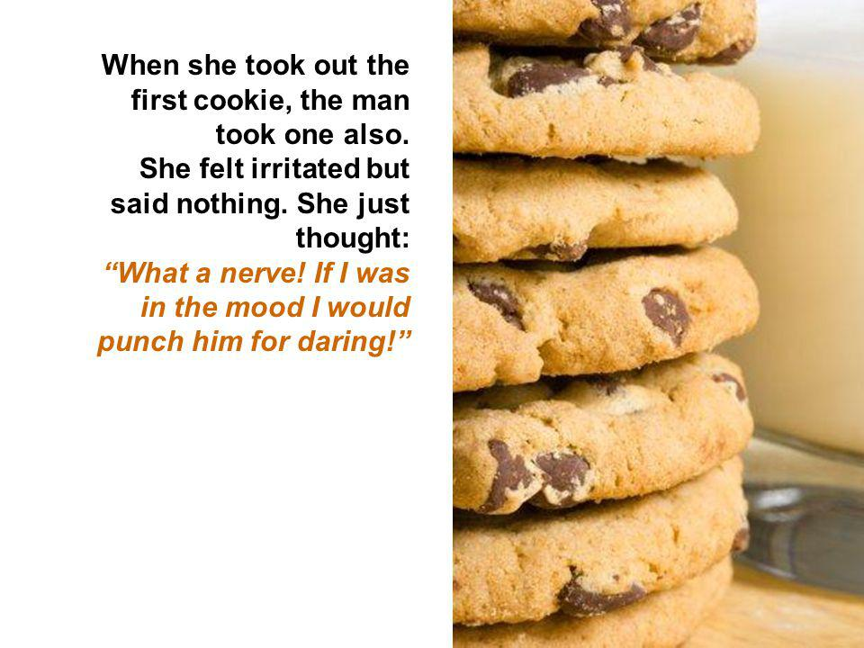 When she took out the first cookie, the man took one also