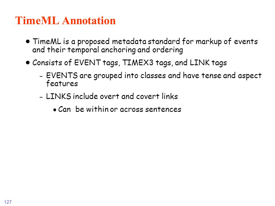 TimeML Annotation TimeML is a proposed metadata standard for markup of events and their temporal anchoring and ordering.