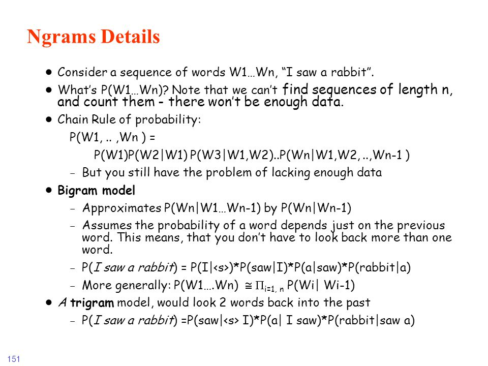 Ngrams Details Consider a sequence of words W1…Wn, I saw a rabbit .