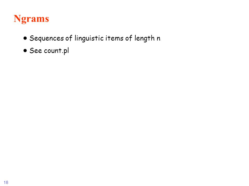 Ngrams Sequences of linguistic items of length n See count.pl