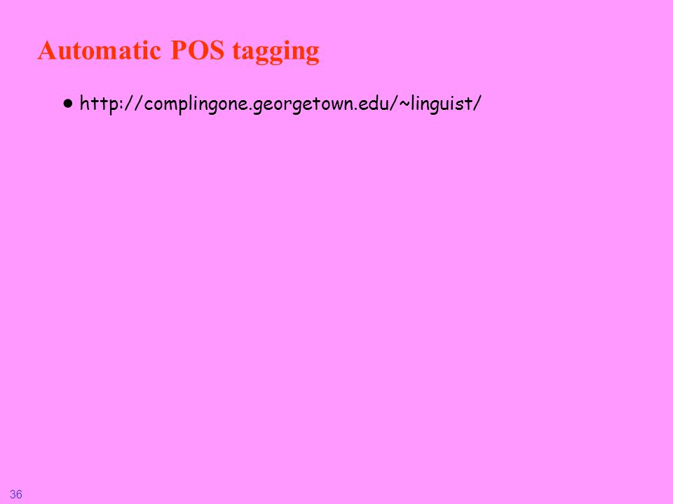 Automatic POS tagging http://complingone.georgetown.edu/~linguist/