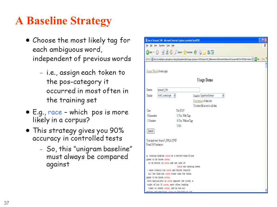 A Baseline Strategy Choose the most likely tag for each ambiguous word, independent of previous words.