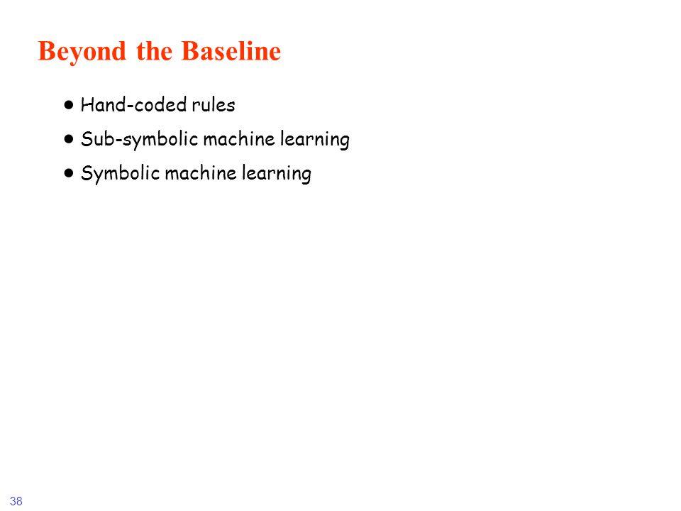Beyond the Baseline Hand-coded rules Sub-symbolic machine learning