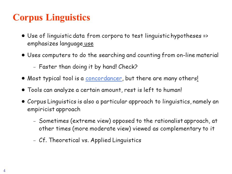 Corpus Linguistics Use of linguistic data from corpora to test linguistic hypotheses => emphasizes language use.