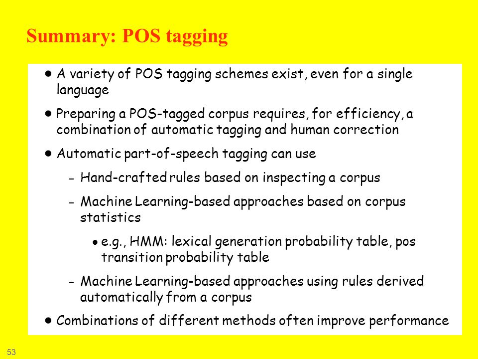 Summary: POS tagging A variety of POS tagging schemes exist, even for a single language.