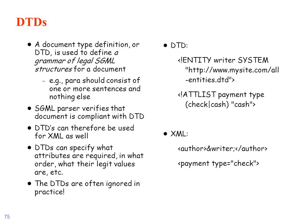 DTDs A document type definition, or DTD, is used to define a grammar of legal SGML structures for a document.