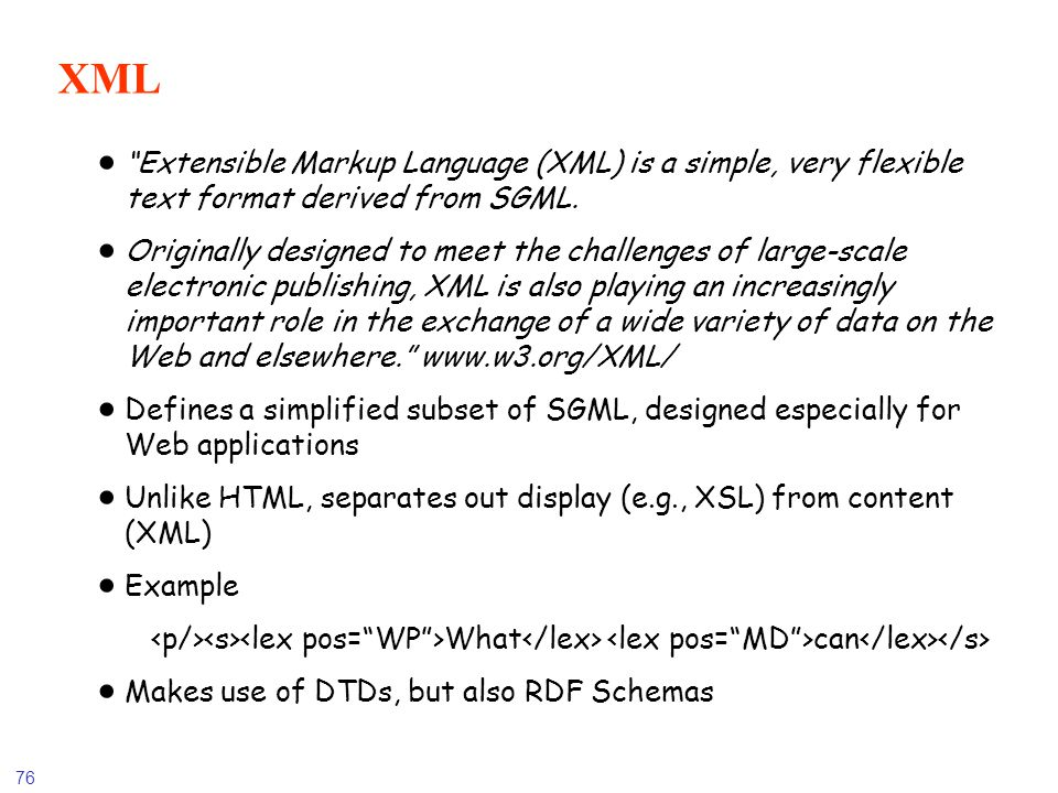 XML Extensible Markup Language (XML) is a simple, very flexible text format derived from SGML.
