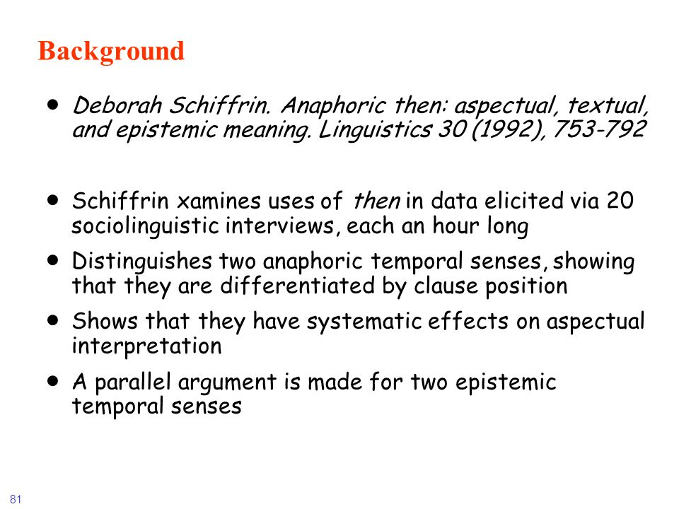 Background Deborah Schiffrin. Anaphoric then: aspectual, textual, and epistemic meaning. Linguistics 30 (1992), 753-792.
