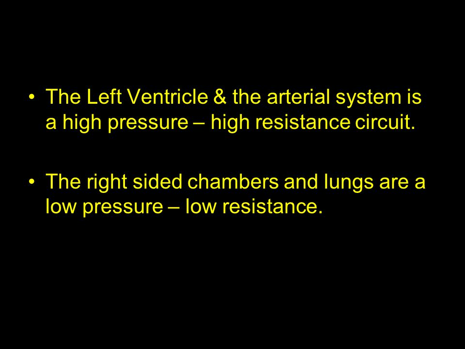The Left Ventricle & the arterial system is a high pressure – high resistance circuit.