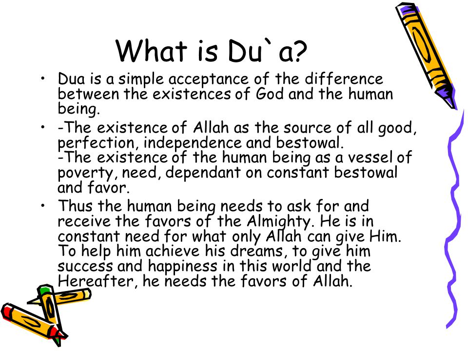 What is Du`a Dua is a simple acceptance of the difference between the existences of God and the human being.
