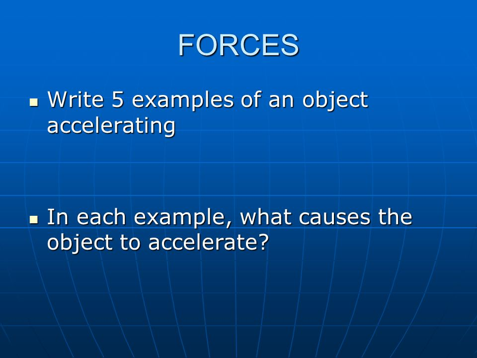 FORCES Write 5 examples of an object accelerating