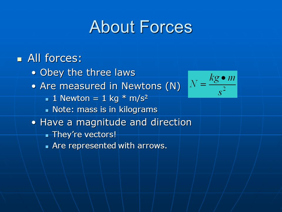 About Forces All forces: Obey the three laws