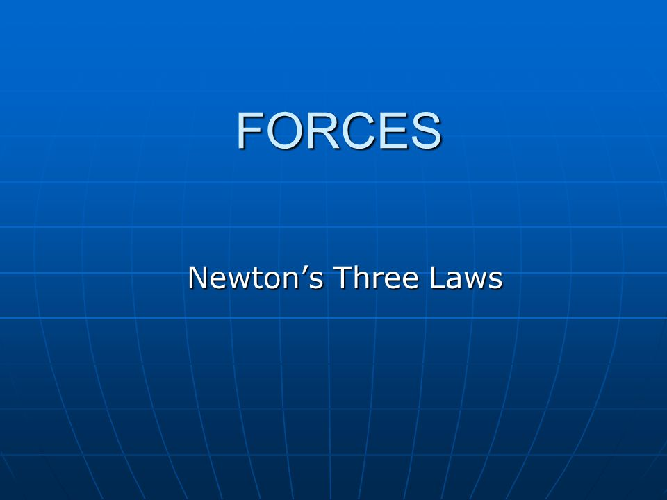 FORCES Newton's Three Laws