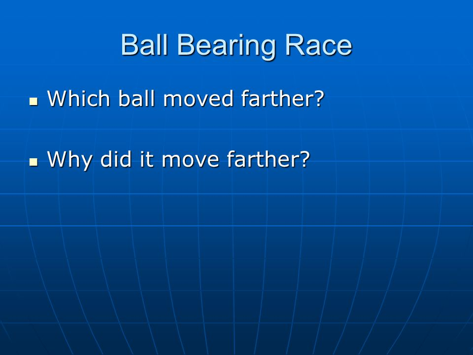 Ball Bearing Race Which ball moved farther Why did it move farther