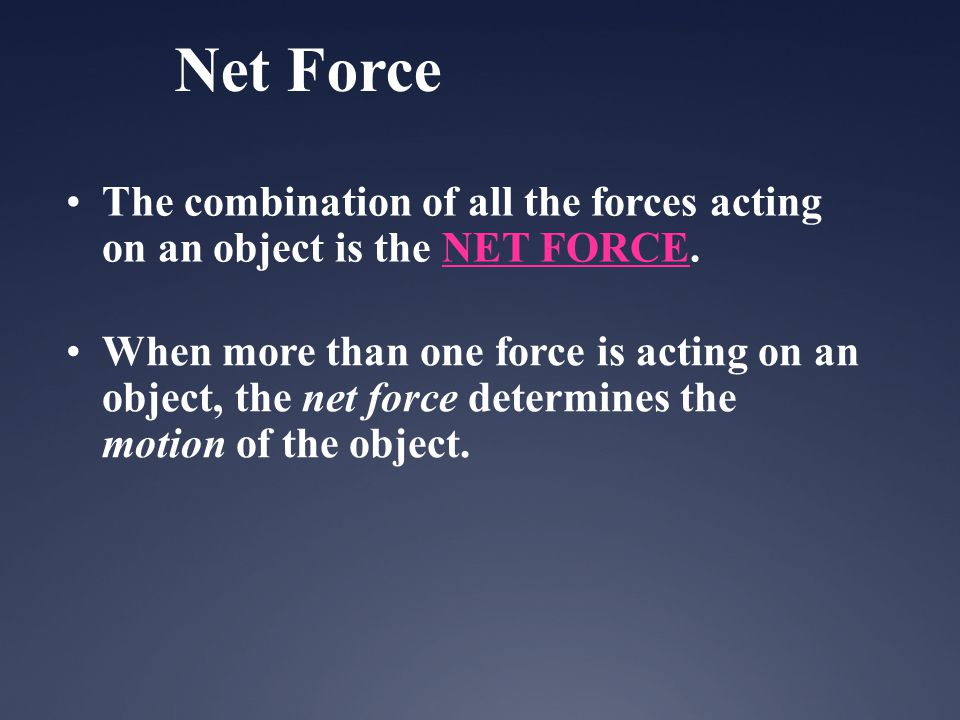 Net Force The combination of all the forces acting on an object is the NET FORCE.