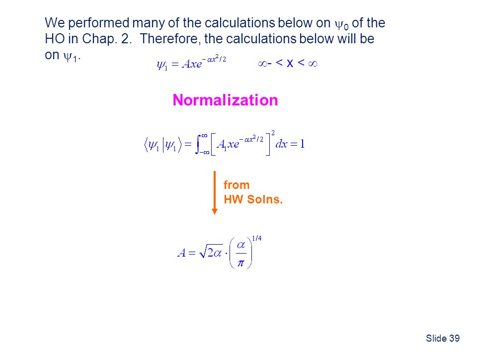 Normalization We performed many of the calculations below on 0 of the