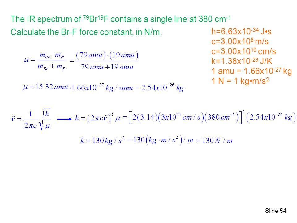 The IR spectrum of 79Br19F contains a single line at 380 cm-1