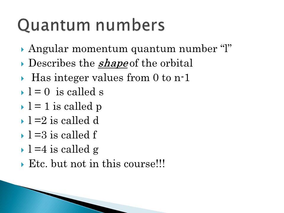 Quantum numbers Angular momentum quantum number l