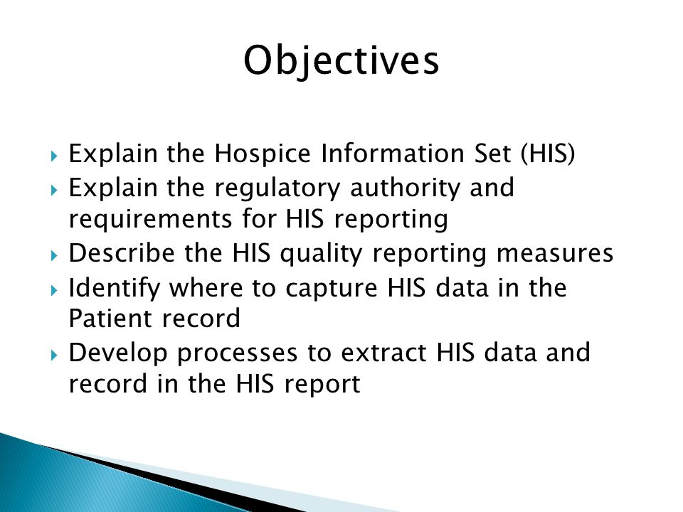 Objectives Explain the Hospice Information Set (HIS)