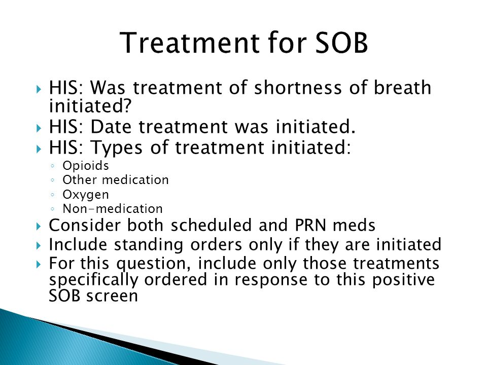 Treatment for SOB HIS: Was treatment of shortness of breath initiated