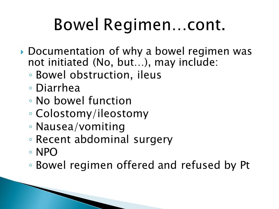 Bowel Regimen…cont. Bowel obstruction, ileus Diarrhea
