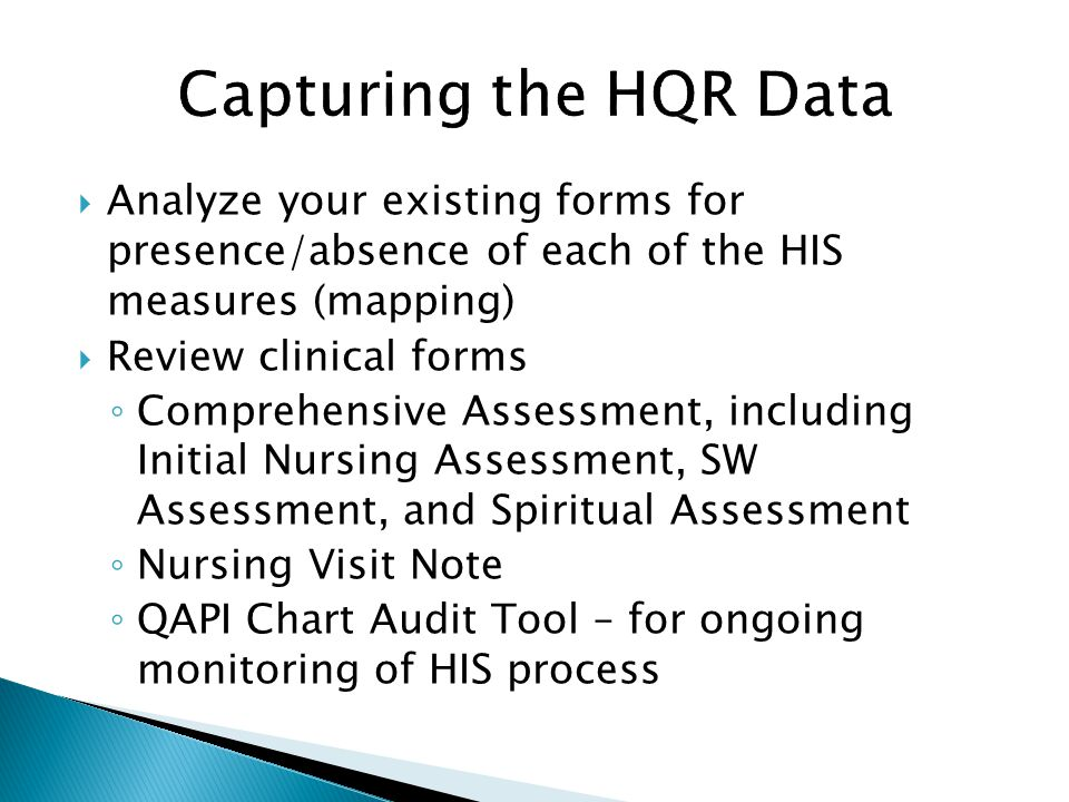 Capturing the HQR Data Analyze your existing forms for presence/absence of each of the HIS measures (mapping)