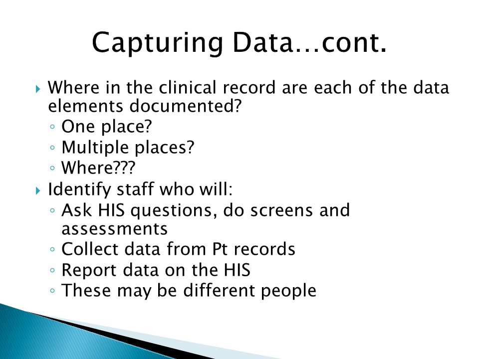 Capturing Data…cont. Where in the clinical record are each of the data elements documented One place
