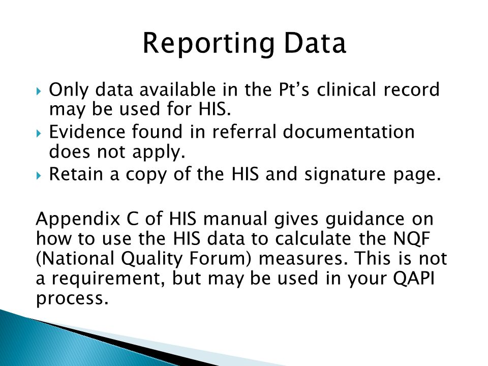 Reporting Data Only data available in the Pt's clinical record may be used for HIS. Evidence found in referral documentation does not apply.