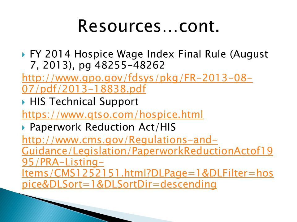 Resources…cont. FY 2014 Hospice Wage Index Final Rule (August 7, 2013), pg 48255-48262.
