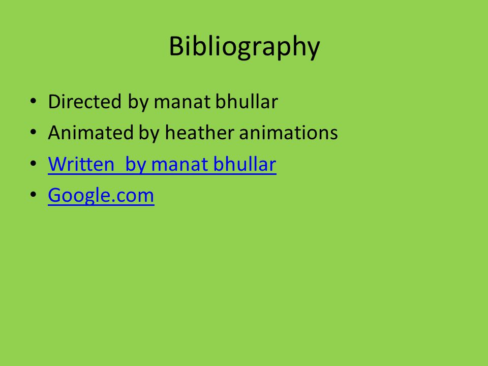 Bibliography Directed by manat bhullar Animated by heather animations