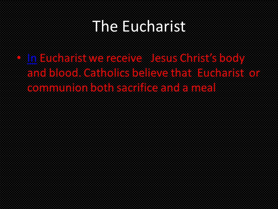 The Eucharist In Eucharist we receive Jesus Christ's body and blood.