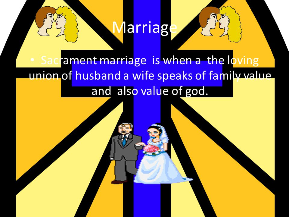 Marriage Sacrament marriage is when a the loving union of husband a wife speaks of family value and also value of god.