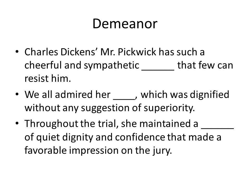 Demeanor Charles Dickens' Mr. Pickwick has such a cheerful and sympathetic ______ that few can resist him.