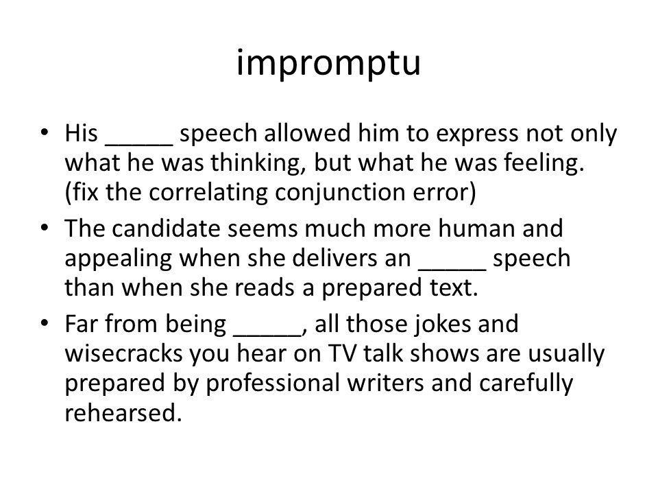 impromptu His _____ speech allowed him to express not only what he was thinking, but what he was feeling. (fix the correlating conjunction error)