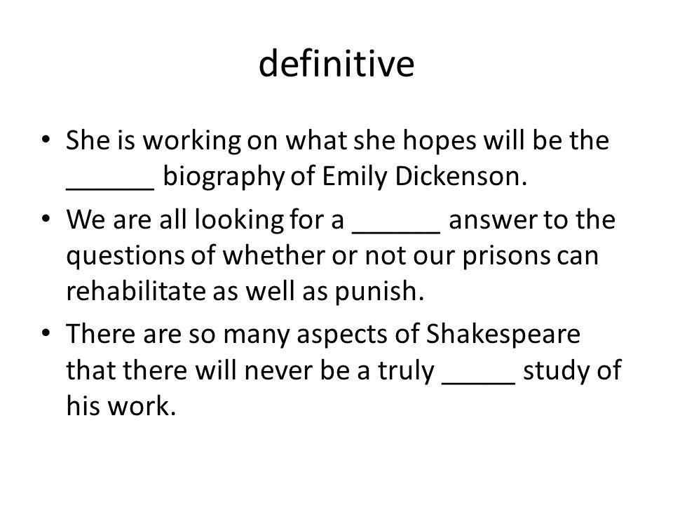 definitive She is working on what she hopes will be the ______ biography of Emily Dickenson.