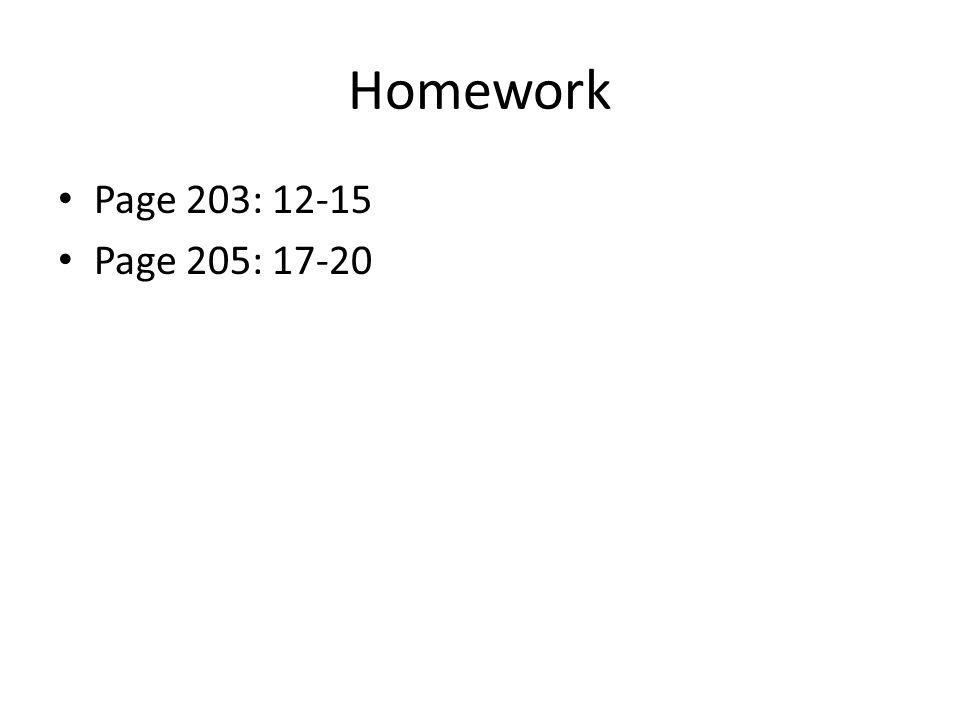 Homework Page 203: 12-15 Page 205: 17-20