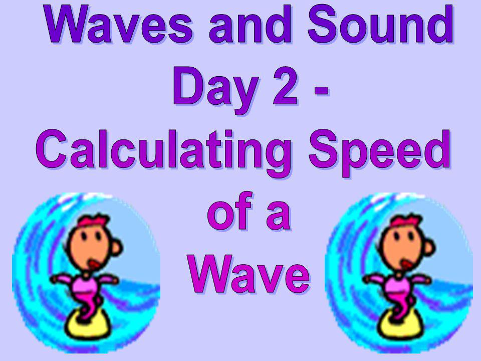 Waves and Sound Day 2 - Calculating Speed of a Wave