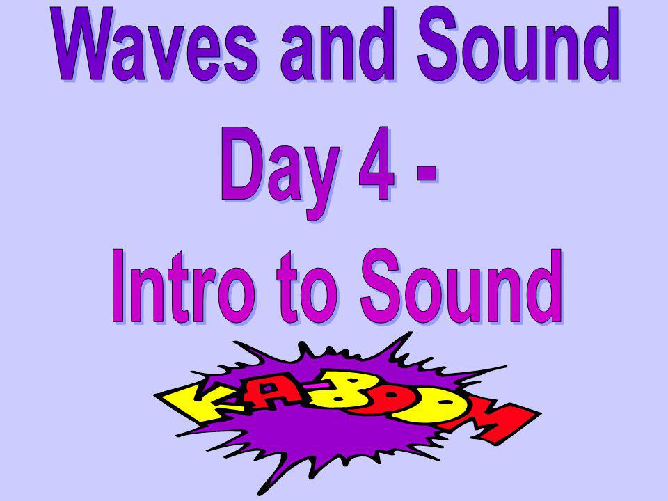 Waves and Sound Day 4 - Intro to Sound