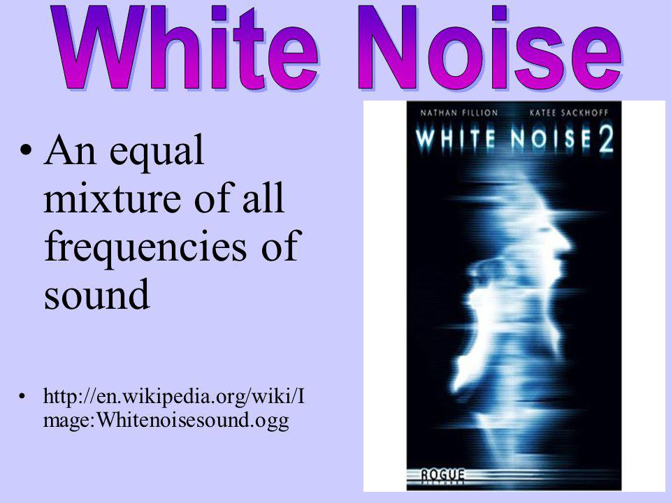 An equal mixture of all frequencies of sound