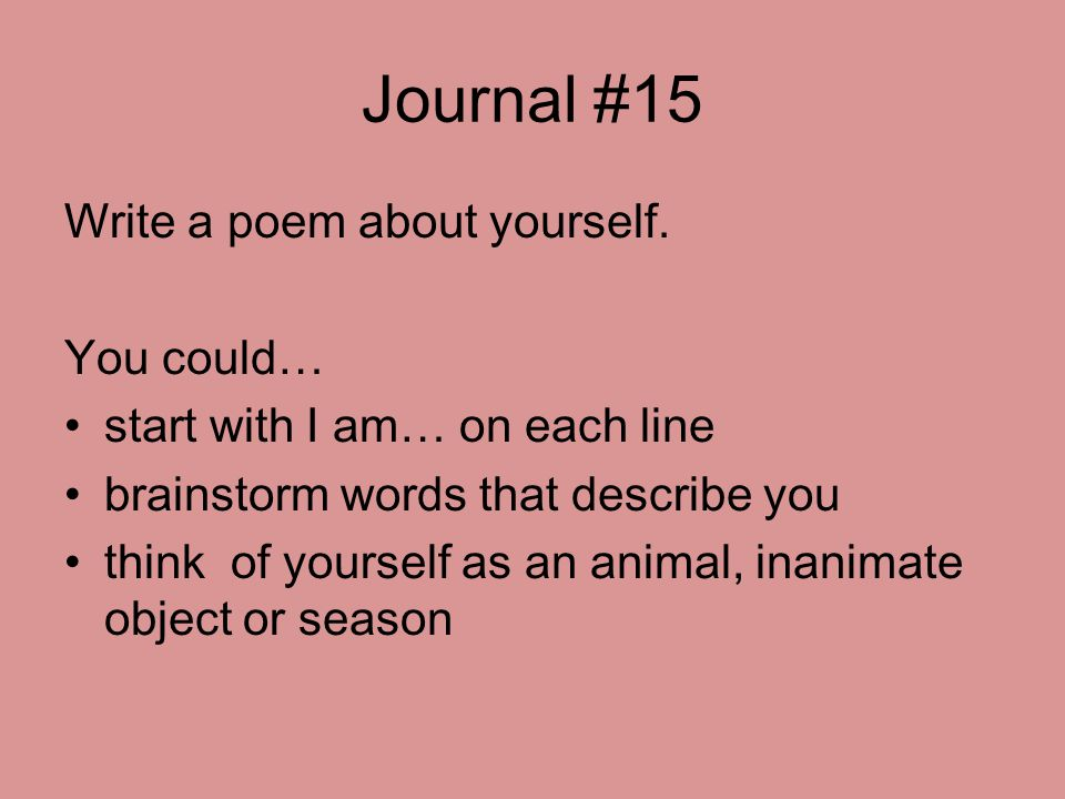 Journal #15 Write a poem about yourself. You could…