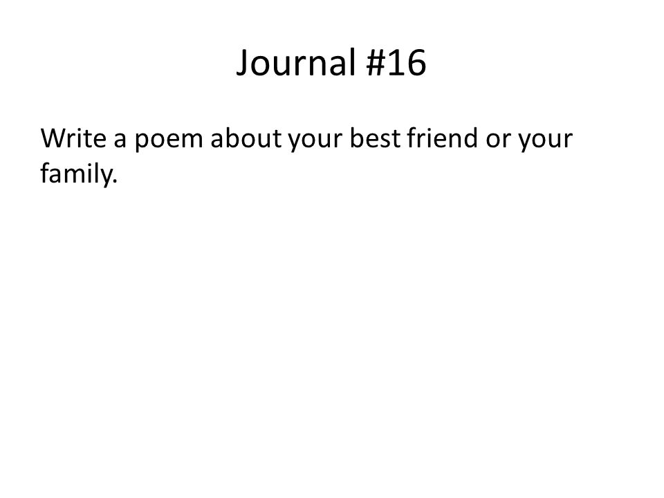 Journal #16 Write a poem about your best friend or your family.